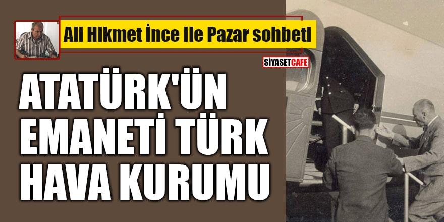 Ali Hikmet İnce ile 'Pazar Sohbeti': Atatürk'ün Emaneti Türk Hava Kurumu