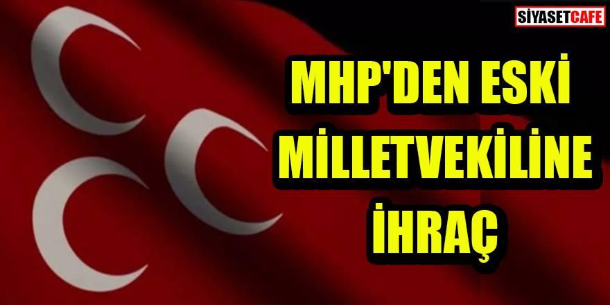 MHP'den eski milletvekiline ihraç kararı