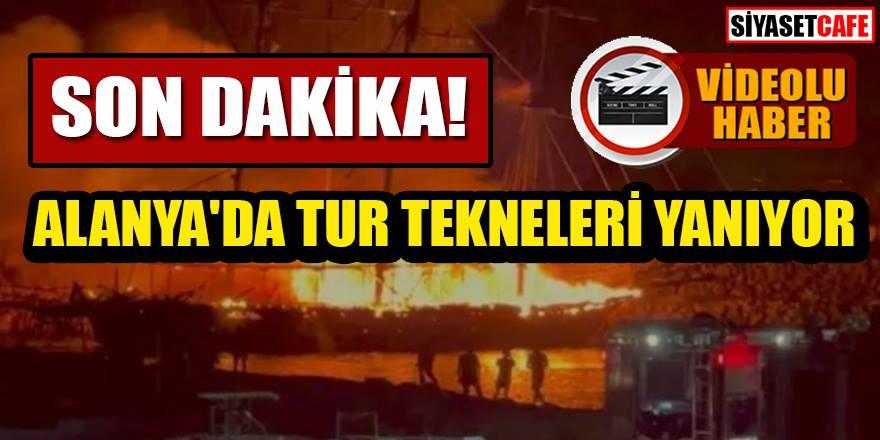 Son dakika: Alanya'da tur tekneleri yanıyor