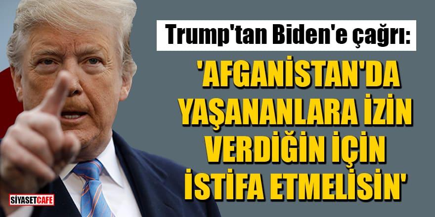 Trump'tan Biden'e çağrı: 'Afganistan'da yaşananlara izin verdiğin için istifa etmelisin'