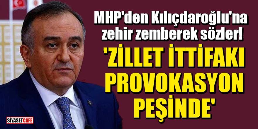 MHP'den Kılıçdaroğlu'na zehir zemberek sözler: 'Zillet ittifakı provokasyon peşinde'