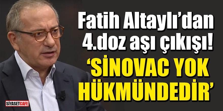 Fatih Altaylı'dan 4.doz aşı çıkışı: Sinovac yok hükmündedir