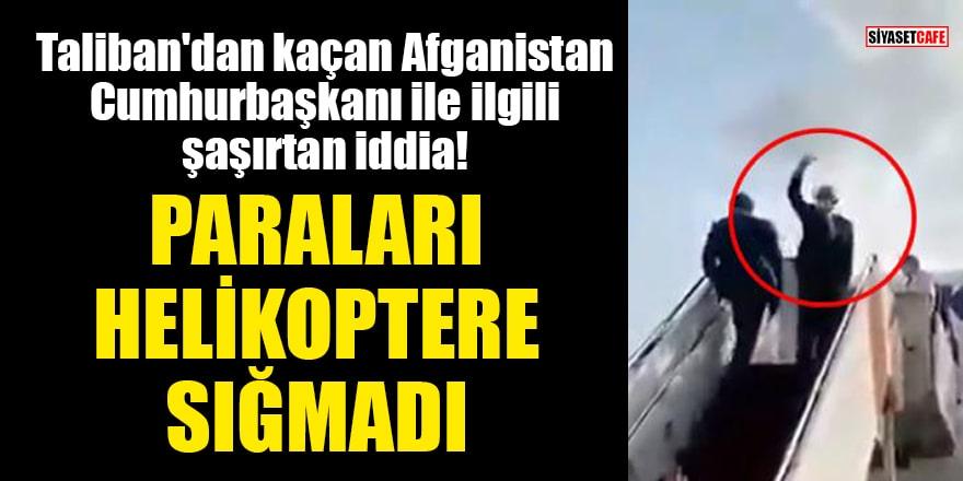 Taliban'dan kaçan Afganistan Cumhurbaşkanı ile ilgili şaşırtan iddia: Paraları helikoptere sığmadı