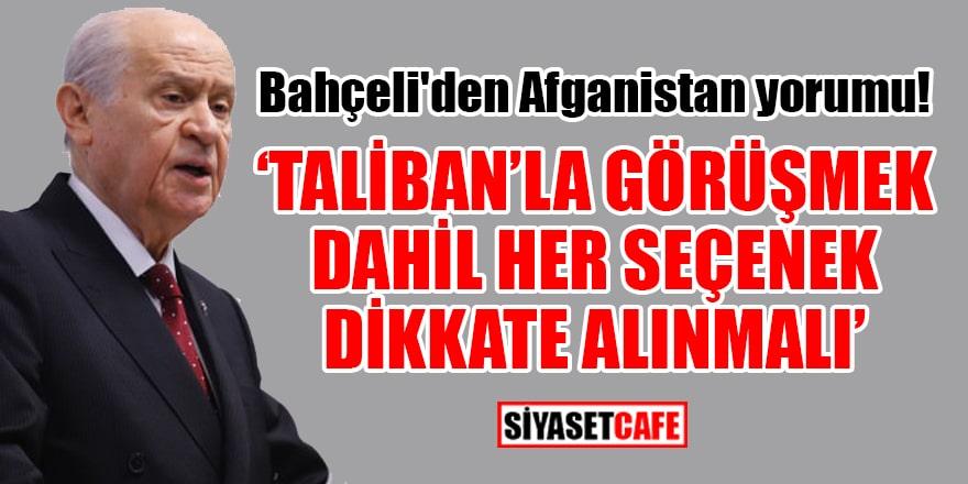 Bahçeli: Taliban'la görüşmek dahil her seçenek dikkate alınmalı
