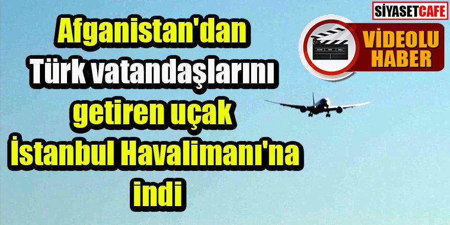 Kabil'den Türk vatandaşlarını getiren uçak İstanbul Havalimanı'na indi