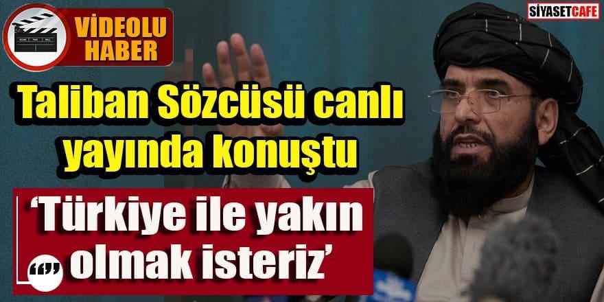 Taliban Sözcüsü canlı yayında konuştu: Türkiye ile yakın olmak isteriz