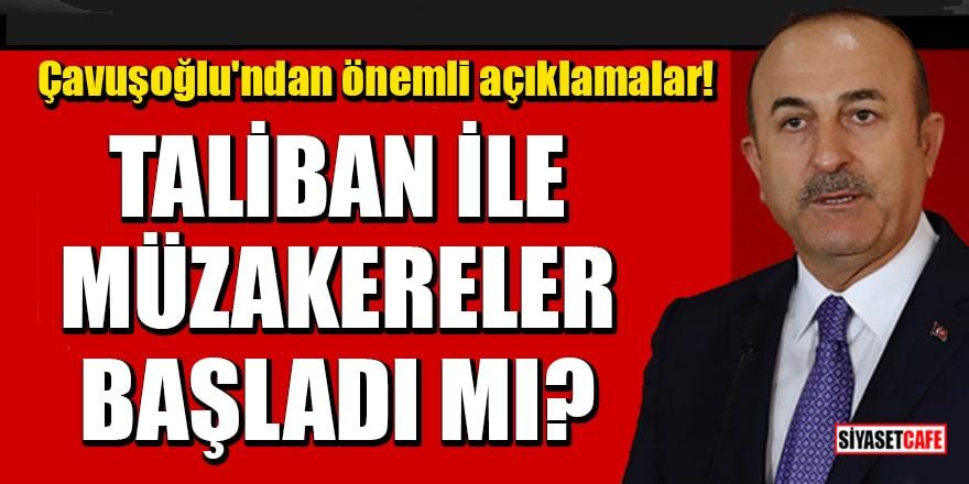 Bakan Çavuşoğlu'ndan önemli açıklamalar: Taliban ile müzakereler başladı mı?