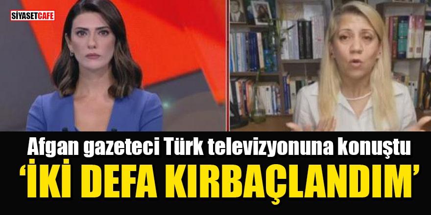 Afgan gazeteci Türk televizyonuna konuştu: İki defa kırbaçlandım