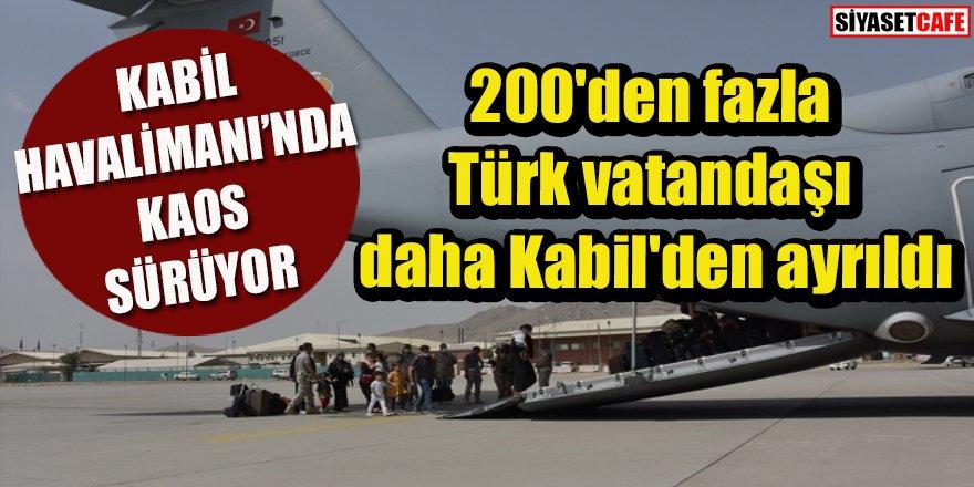 200'den fazla Türk vatandaşı daha Kabil'den ayrıldı