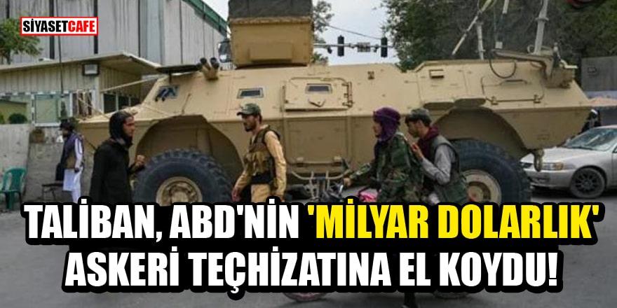 Taliban, ABD'nin 'milyar dolarlık' askeri teçhizatına el koydu!