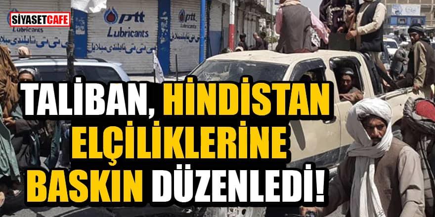 Taliban, Hindistan elçiliklerine baskın düzenledi