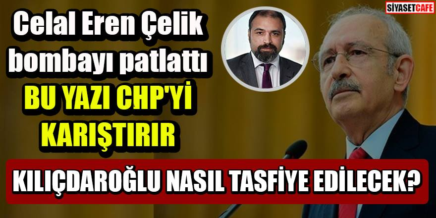 Celal Eren Çelik'ten CHP'yi karıştıracak yazı: 10 Aralık Hareketi ve Kılıçdaroğlu