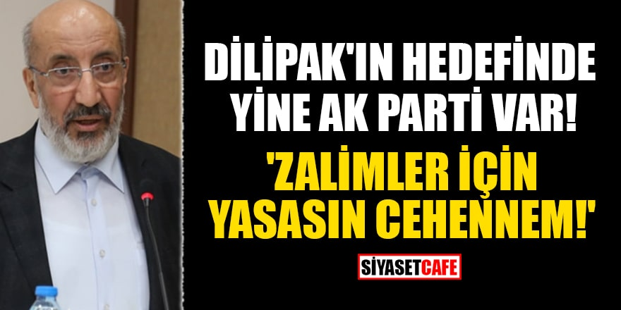 Dilipak'ın hedefinde yine AK Parti var! 'Zalimler için yaşasın cehennem!'