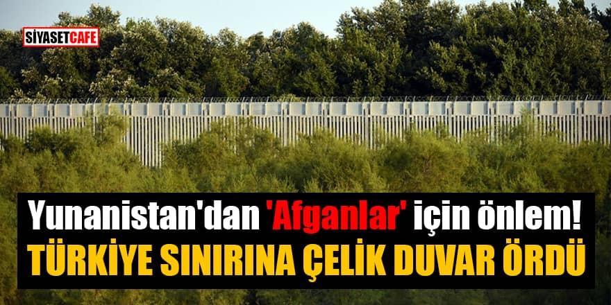 Yunanistan'dan 'Afganlar' için önlem! Türkiye sınırına çelik duvar ördü