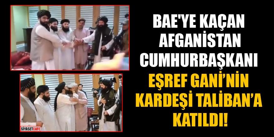 'BAE'ye kaçan Afganistan Cumhurbaşkanı Eşref Gani'nin kardeşi, Taliban'a katıldı' iddiası!