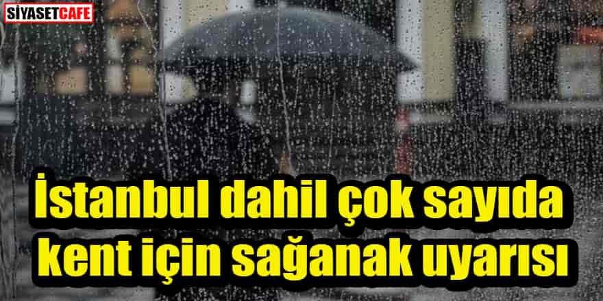 İstanbul dahil çok sayıda kent için sağanak uyarısı
