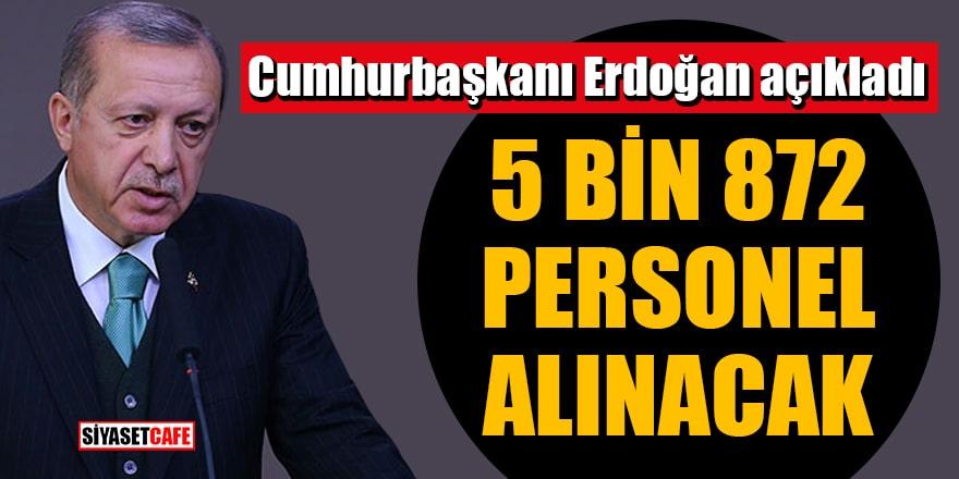 Cumhurbaşkanı Erdoğan açıkladı: 5 bin 872 personel alınacak