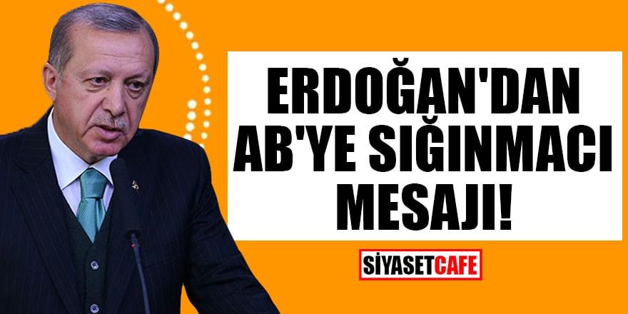 Cumhurbaşkanı Erdoğan'dan AB'ye sığınmacı mesajı!