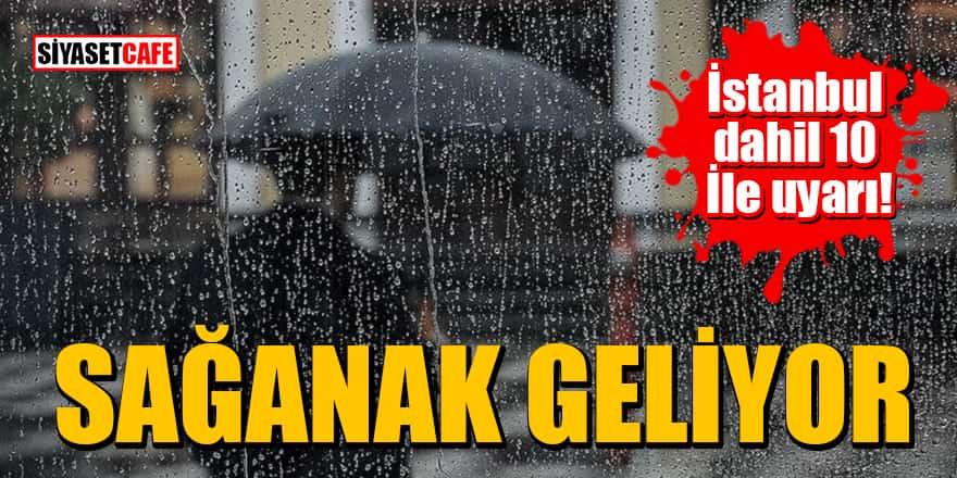 İstanbul dahil 10 İle uyarı: Sağanak geliyor
