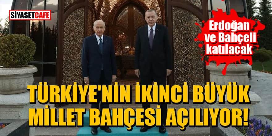 Türkiye'nin ikinci büyük millet bahçesi açılıyor! Erdoğan ve Bahçeli katılacak