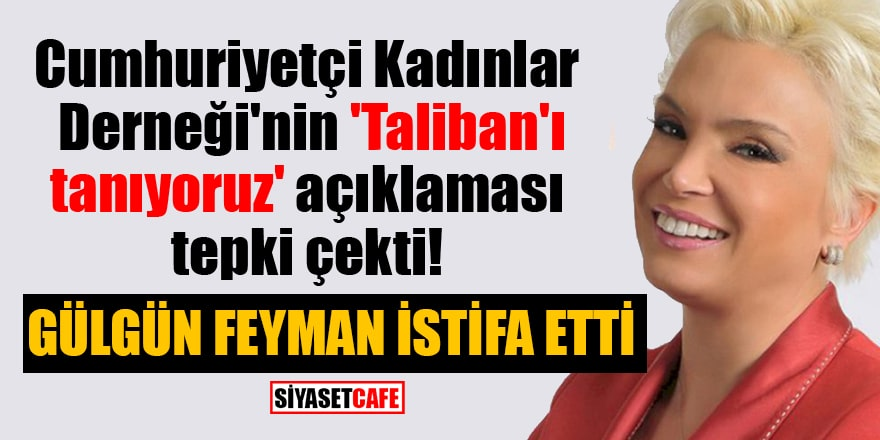 Cumhuriyetçi Kadınlar Derneği'nin 'Taliban'ı tanıyoruz' açıklaması tepki çekti! Gülgün Feyman istifa etti
