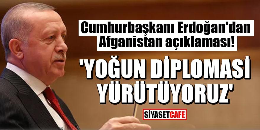 Cumhurbaşkanı Erdoğan'dan Afganistan açıklaması! 'Yoğun diplomasi yürütüyoruz'