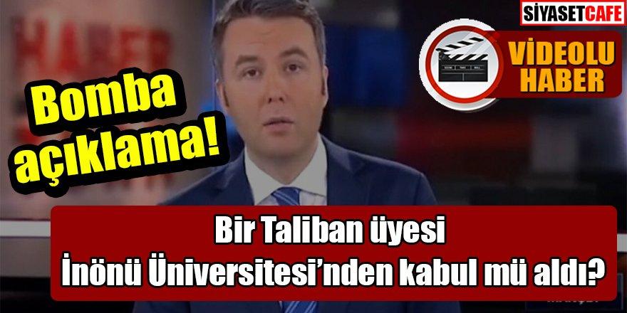 Bomba açıklama: Bir Taliban üyesi İnönü Üniversitesi'nden kabul mü aldı?