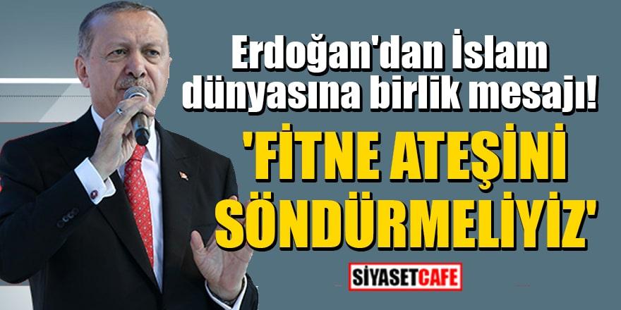 Erdoğan'dan İslam dünyasına birlik mesajı! 'Fitne ateşini söndürmeliyiz'