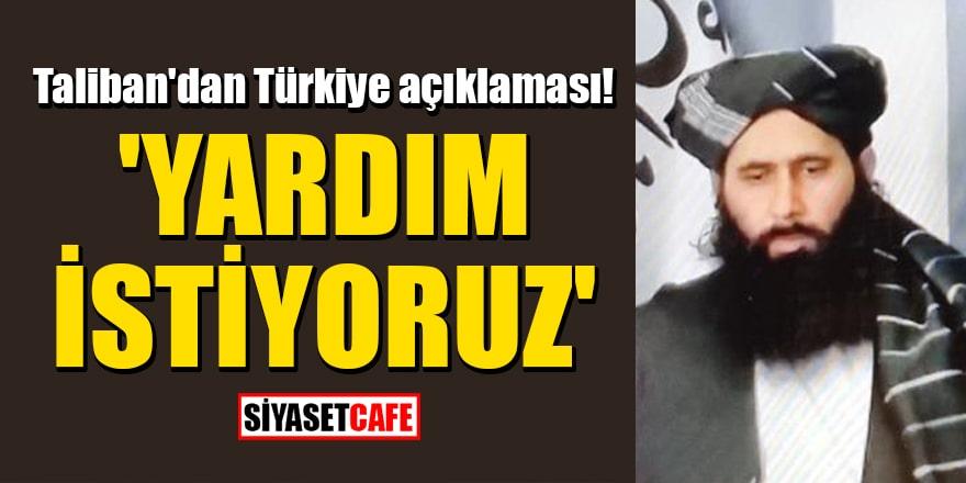 Taliban'dan Türkiye açıklaması: 'Yardım istiyoruz'