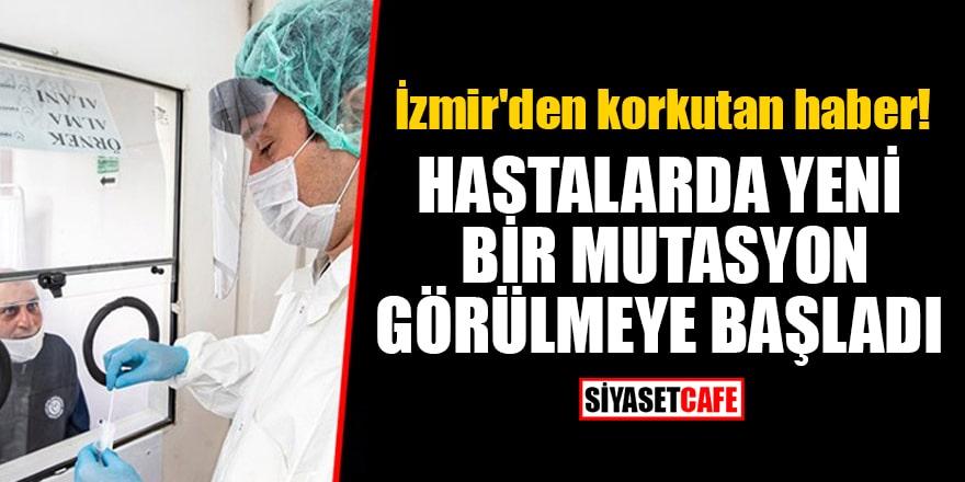 İzmir'den korkutan haber! Hastalarda yeni bir mutasyon görülmeye başladı