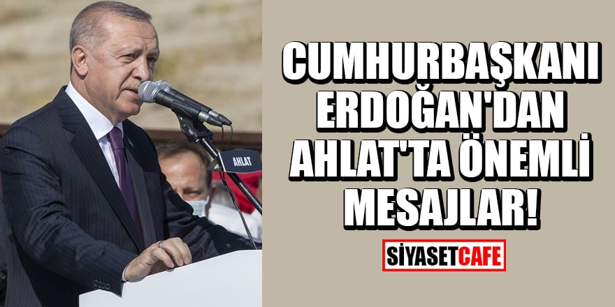 Cumhurbaşkanı Erdoğan'dan Ahlat'ta önemli mesajlar!