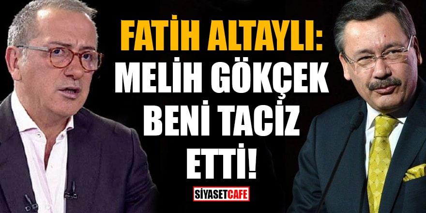 Fatih Altaylı: Melih Gökçek beni taciz etti!