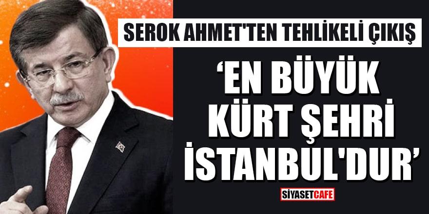 Ahmet Davutoğlu: En büyük Kürt şehri İstanbul'dur
