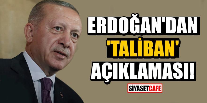 Erdoğan'dan Taliban ve Afganistan ile ilgili önemli açıklamalar