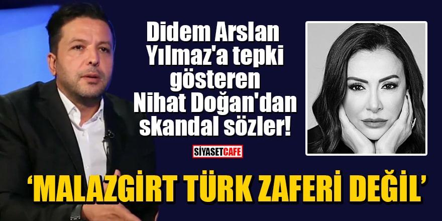 Didem Arslan Yılmaz'a tepki gösteren Nihat Doğan'dan skandal sözler: Malazgirt Türk zaferi değil