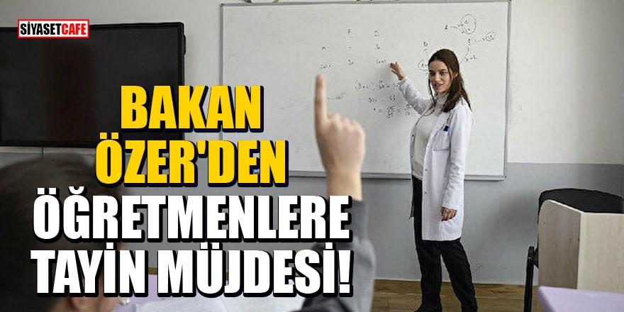Milli Eğitim Bakanı Özer'den öğretmenlere mazeret tayini müjdesi!