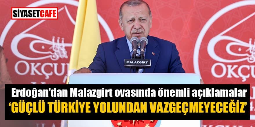 Cumhurbaşkanı Erdoğan'dan Malazgirt ovasında önemli açıklamalar: Güçlü Türkiye yolundan vazgeçmeyeceğiz!