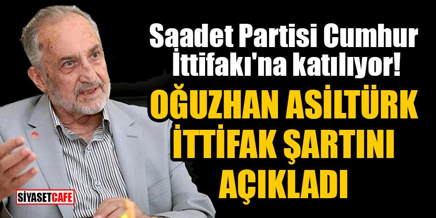 Saadet Partisi Cumhur İttifakı'na katılıyor! Oğuzhan Asiltürk ittifak şartını açıkladı