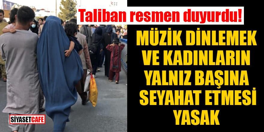 Taliban resmen duyurdu: Müzik dinlemek ve kadınların yalnız başına seyahat etmesi yasak