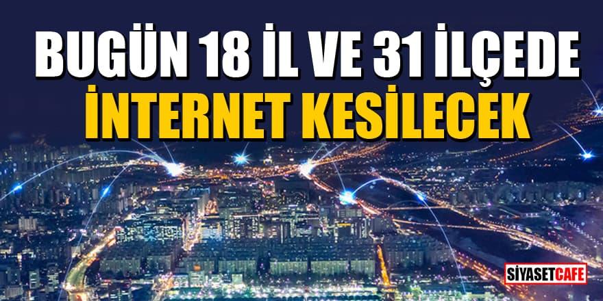 Türk Telekom duyurdu: Bugün 18 İl ve 31 İlçede internet kesilecek