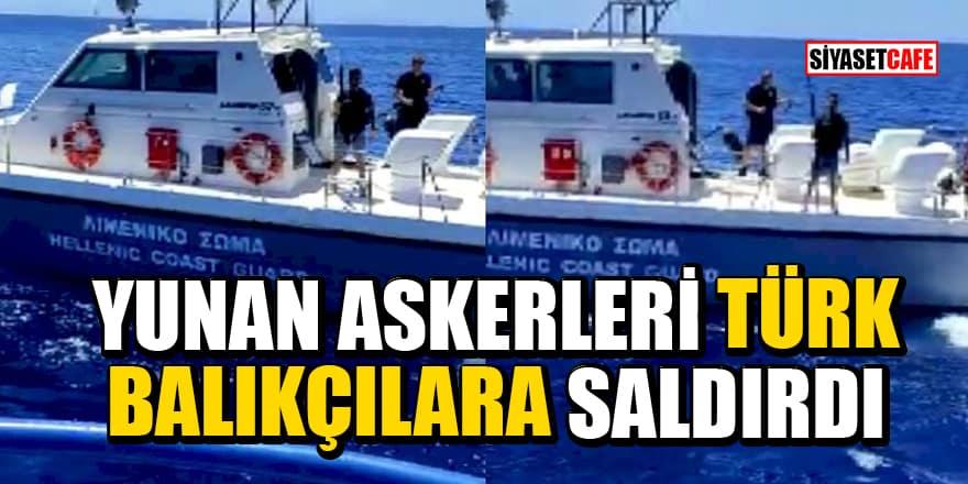 Yunan askerleri Türk balıkçılara saldırdı!