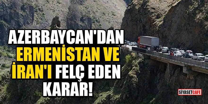 Azerbaycan'dan Ermenistan ve İran'ı felç eden karar!