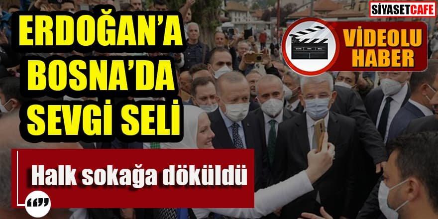 Erdoğan'a Bosna'da sevgi seli: Halk sokaklara döküldü