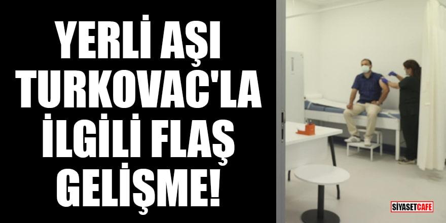 Yerli aşı TURKOVAC'la ilgili flaş gelişme!