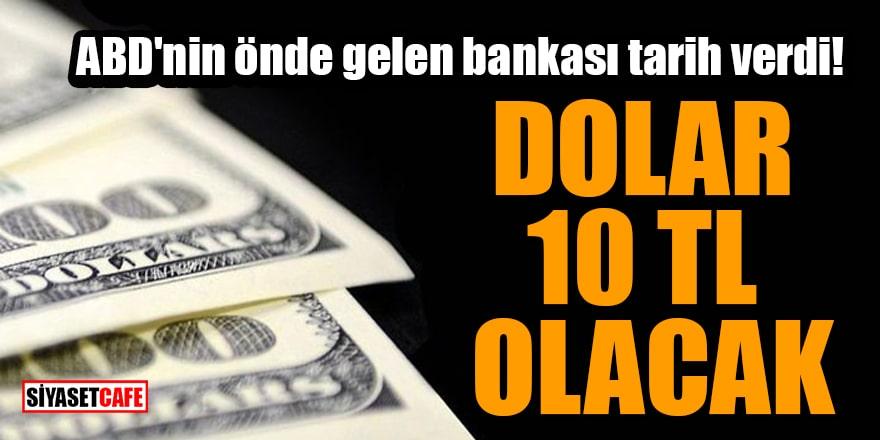 ABD'nin önde gelen bankası tarih verdi!Dolar 10 TL olacak