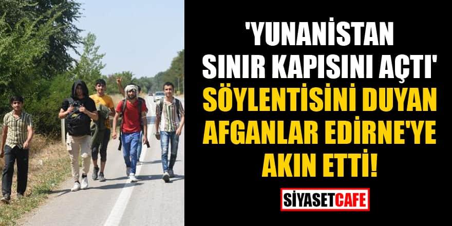 'Yunanistan sınır kapısını açtı' söylentisini duyan Afganlar Edirne'ye akın etti