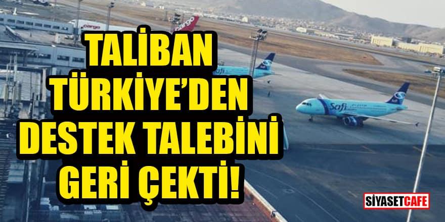 Havalimanı işletmesi için Türkiye'den destek isteyen Taliban talebini geri çekti!