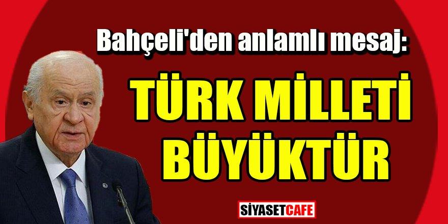 MHP Lideri Bahçeli'den önemli mesaj: Türk milleti büyüktür
