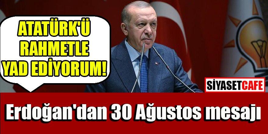 Erdoğan'dan 30 Ağustos Zafer Bayramı mesajı: Atatürk'ü ve ordumuzun kahraman askerlerini rahmetle yâd ediyorum.