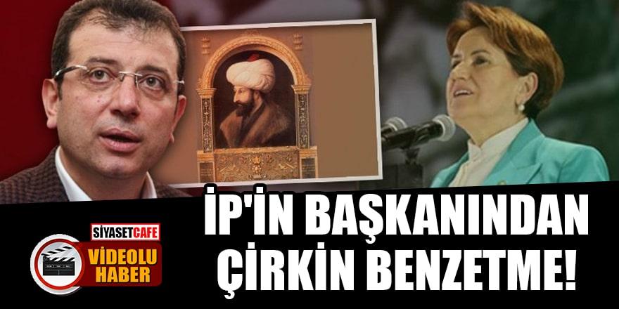 Şaka değil gerçek: Akşener, İmamoğlu'nu Fatih Sultan Mehmet'e benzetti